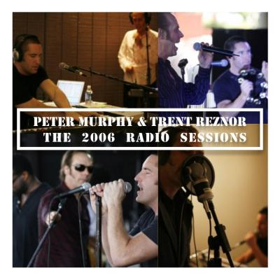 PETER MURPHY & TRENT REZNOR the 2006 radio sessions