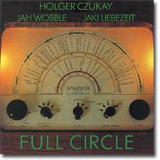 JAH WOBBLE HOLGER CZUKAY  JAKI LIEBEZEIT full circle