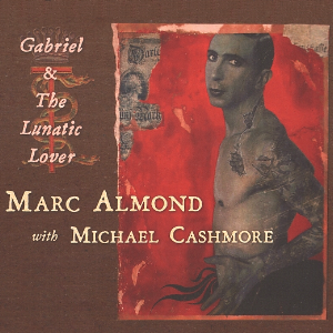 MARC ALMOND/ MICHAEL CASHMORE gabriel & the lunatic lover
