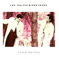 THE DOLPHIN BROTHERS- catch the fall