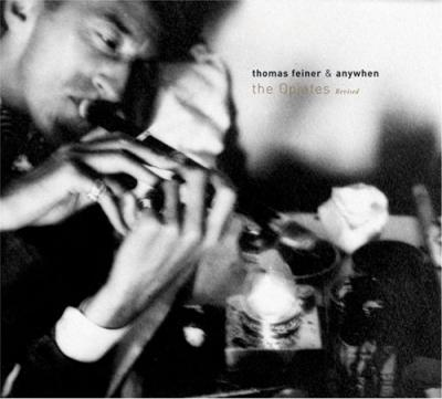 THOMAS FEINER & ANYWHEN- the opiates / revised (2008)