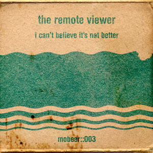 THE REMOTE VIEWER-   i can´t believe it´s not better (2008)